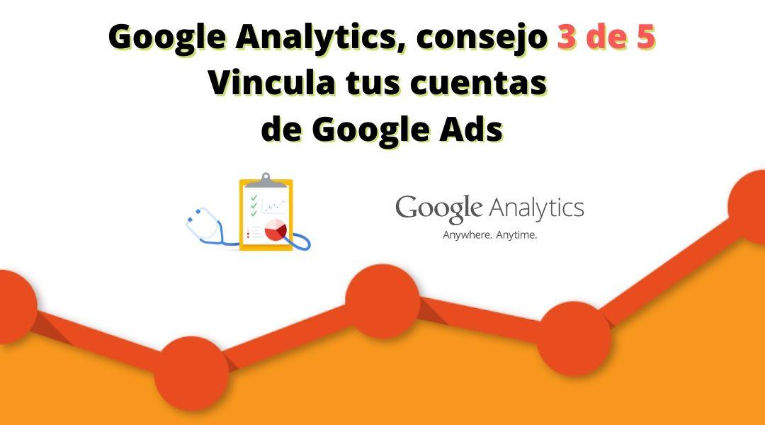 Vincular tus cuentas de Google Ads a Google analytics te permite tener una visión 360º de tus campañas en Google